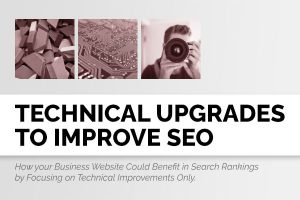 Technical Upgrades to Improve SEO - How your Business Website Could Benefit in Search Rankings by Focusing on Technical Improvements Only.